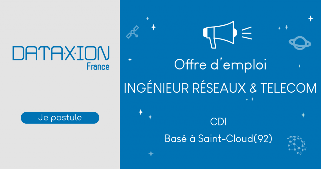 [Offre d'emploi] Dataxion recrute un Ingénieur Réseaux & Telecom H/F – CDI – Saint Cloud (92)
